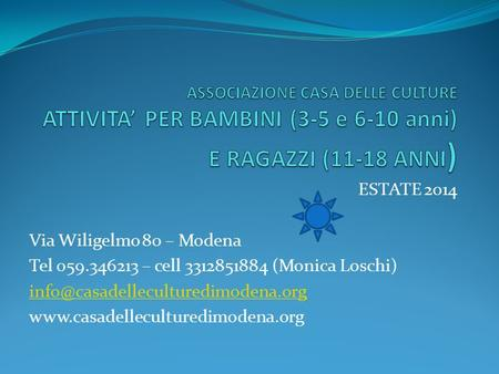 ESTATE 2014 Via Wiligelmo 80 – Modena Tel 059.346213 – cell 3312851884 (Monica Loschi)