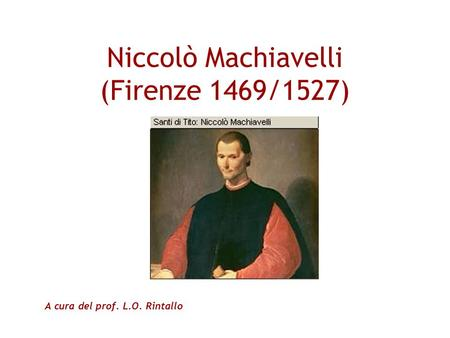 Niccolò Machiavelli (Firenze 1469/1527)