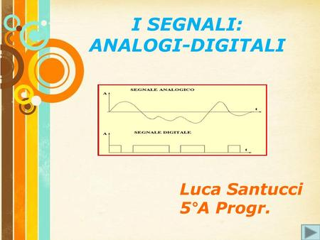 Free Powerpoint Templates Page 1 Free Powerpoint Templates I SEGNALI: ANALOGI-DIGITALI Luca Santucci 5°A Progr.