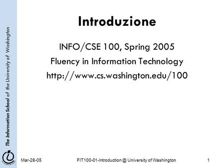 The Information School of the University of Washington University of Washington1 Introduzione INFO/CSE 100, Spring 2005.
