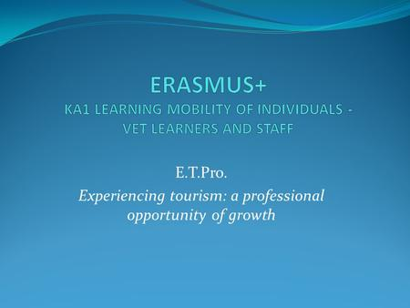 E.T.Pro. Experiencing tourism: a professional opportunity of growth.