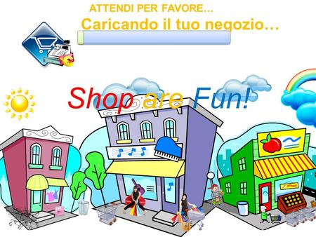 Shop are Fun! ATTENDI PER FAVORE… Caricando il tuo negozio…