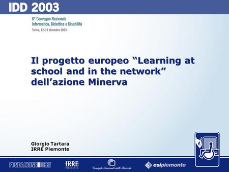 "0 Il progetto europeo ""Learning at school and in the network"" dell'azione Minerva Giorgio Tartara IRRE Piemonte."