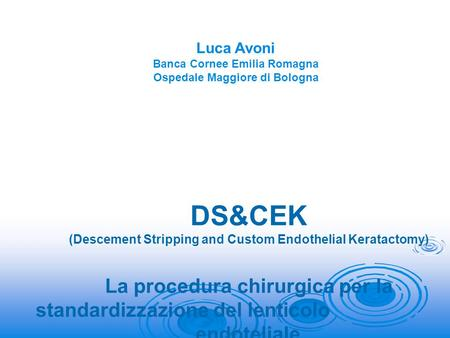 DS&CEK (Descement Stripping and Custom Endothelial Keratactomy) La procedura chirurgica per la standardizzazione del lenticolo endoteliale Valutazione.