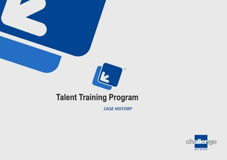 TALENT TRAINING PROGRAM 2010 - 2013 2014 CASE HISTORY.