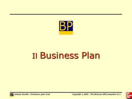 Antonio Borello - Il business plan 3/edCopyright © 2005 - The McGraw-Hill Companies S.r.l. Il Business Plan.