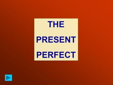 THE PRESENT PERFECT. The PRESENT PERFECT – Positive form I have worked You have worked He / She / It has worked We have worked You have worked They have.