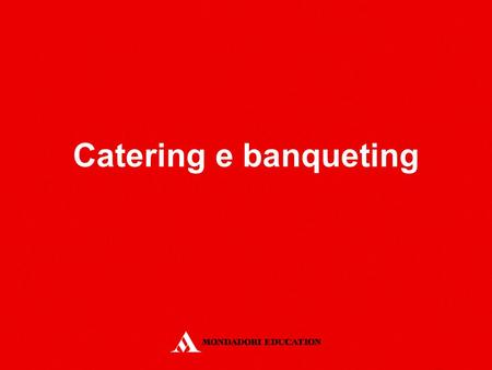 Catering e banqueting.