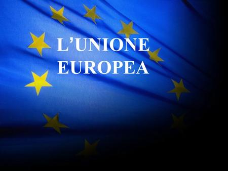 1 L ' UNIONE EUROPEA. 2 Sito Ufficiale dell ' UE  europa.eu.int/index_it.htm.