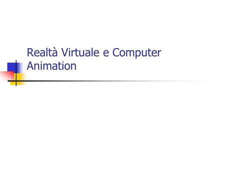 Realtà Virtuale e Computer Animation