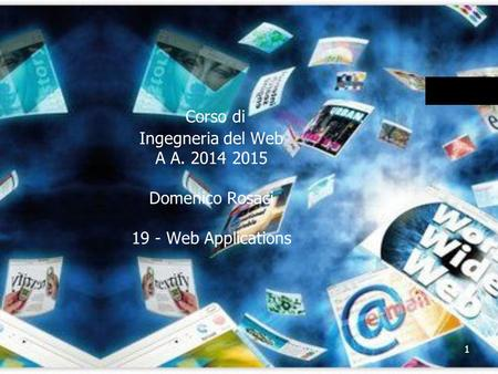 1 Corso di Ingegneria del Web A A. 2014 2015 Domenico Rosaci 19 - Web Applications.