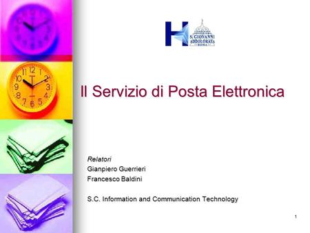 1 Il Servizio di Posta Elettronica Relatori Gianpiero Guerrieri Francesco Baldini S.C. Information and Communication Technology.