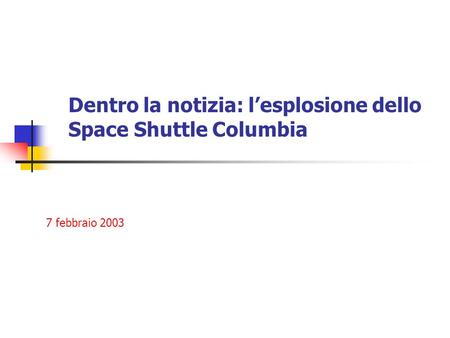 Dentro la notizia: l'esplosione dello Space Shuttle Columbia