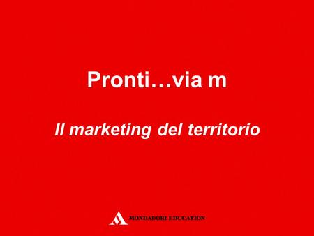 Pronti…via m Il marketing del territorio. Unità B.
