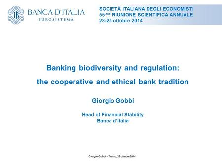 Banking biodiversity and regulation: the cooperative and ethical bank tradition Giorgio Gobbi Head of Financial Stability Banca d'Italia SOCIETÀ ITALIANA.