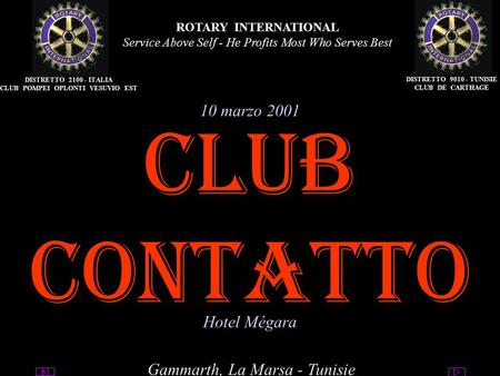 Club Pompei Oplonti Vesuvio Est ROTARY INTERNATIONAL Service Above Self - He Profits Most Who Serves Best 10 marzo 2001 Gammarth, La Marsa.