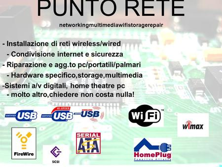 PUNTO RETE - Installazione di reti wireless/wired - Riparazione e agg.to pc/portatili/palmari -Sistemi a/v digitali, home theatre pc - Condivisione internet.