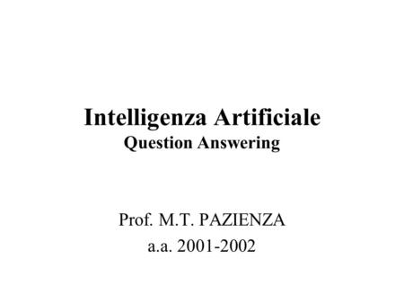 Intelligenza Artificiale Question Answering Prof. M.T. PAZIENZA a.a. 2001-2002.