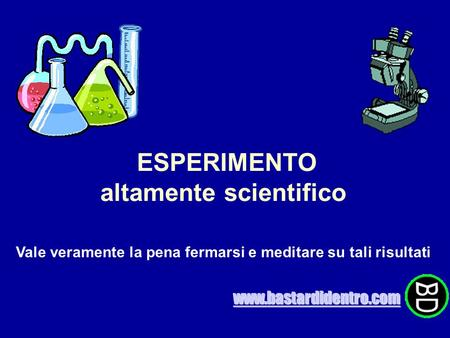 ESPERIMENTO altamente scientifico