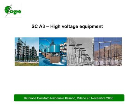 1 Riunione Comitato Nazionale Italiano, Milano 25 Novembre 2008 SC A3 – High voltage equipment.
