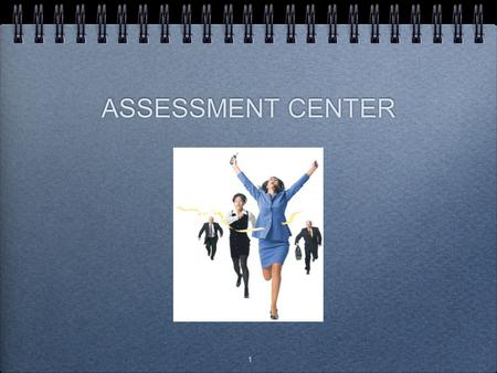 ASSESSMENT CENTER 1.