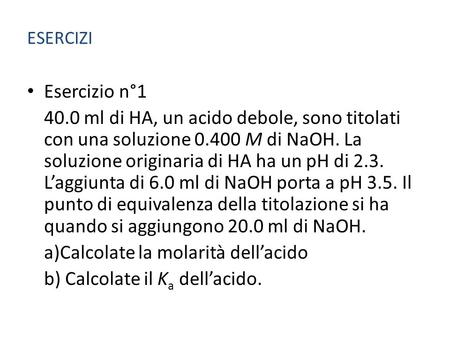 a)Calcolate la molarità dell'acido b) Calcolate il Ka dell'acido.