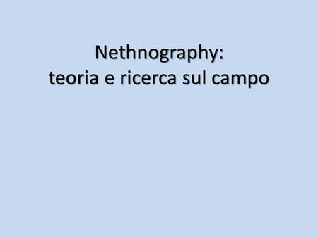 Nethnography: teoria e ricerca sul campo. Una definizione Netnography is participant-observational research based in online fieldwork. It uses computer-mediated.