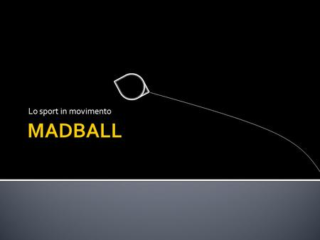 Lo sport in movimento MADBALL.