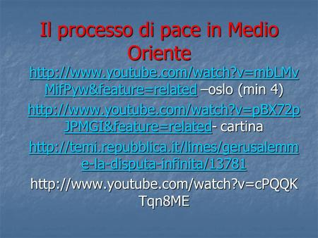 Il processo di pace in Medio Oriente  MifPyw&feature=relatedhttp://www.youtube.com/watch?v=mbLMv MifPyw&feature=related.