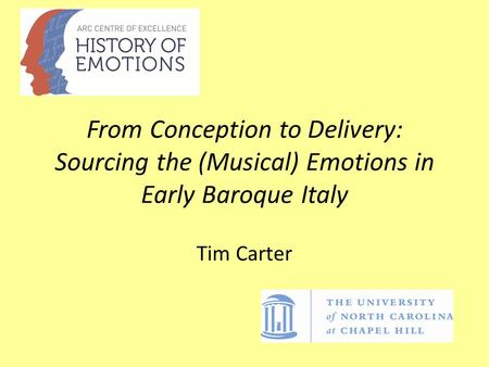 From Conception to Delivery: Sourcing the (Musical) Emotions in Early Baroque Italy Tim Carter.