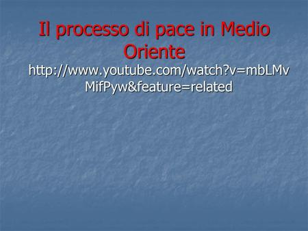 Il processo di pace in Medio Oriente  MifPyw&feature=related.