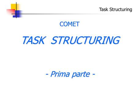 Task Structuring COMET TASK STRUCTURING - Prima parte -