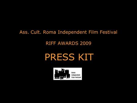Ass. Cult. Roma Independent Film Festival RIFF AWARDS 2009 PRESS KIT.