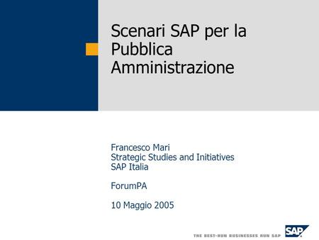 Scenari SAP per la Pubblica Amministrazione Francesco Mari Strategic Studies and Initiatives SAP Italia ForumPA 10 Maggio 2005.