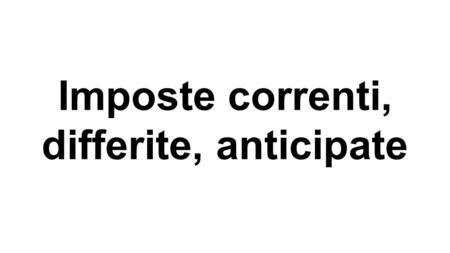 Imposte correnti, differite, anticipate