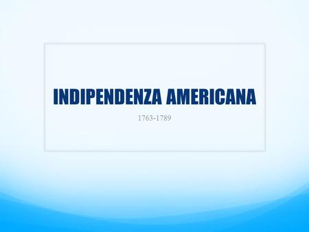 INDIPENDENZA AMERICANA 1763-1789. Le 13 colonie a metà Settecento Georgia (dal 1732), South Carolina, North Carolina, Virginia, Maryland, Delaware, New.
