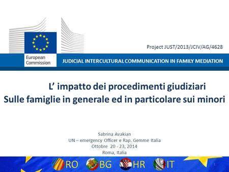 JUDICIAL INTERCULTURAL COMMUNICATION IN FAMILY MEDIATION Project JUST/2013/JCIV/AG/4628 L' impatto dei procedimenti giudiziari Sulle famiglie in generale.