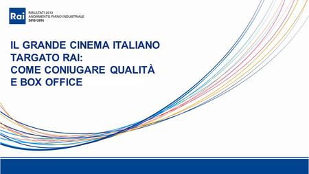 IL GRANDE CINEMA ITALIANO TARGATO RAI: COME CONIUGARE QUALITÀ E BOX OFFICE.
