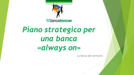 Piano strategico per una banca «always on» La banca del territorio.