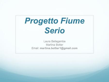 Progetto Fiume Serio Laura Bellagamba Martina Botter