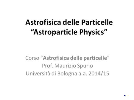 "Astrofisica delle Particelle ""Astroparticle Physics"""