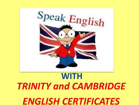 WITH TRINITY and CAMBRIDGE ENGLISH CERTIFICATES. Corsi con certificazione: Livelli GESE: dal 1 st Grade al 5 th Grade (livello A1 B1 del QCER) Scuola.