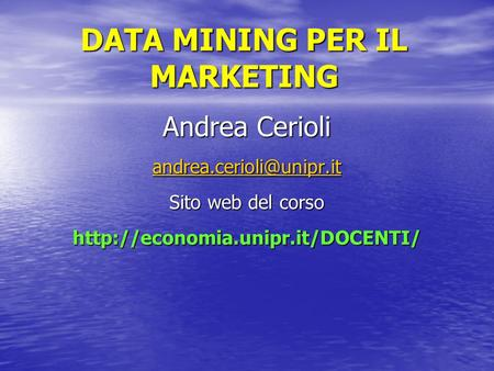 DATA MINING PER IL MARKETING Andrea Cerioli Sito web del corso