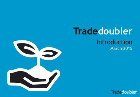 Tradedoubler Introduction March 2015. About Tradedoubler Tradedoubler is an international leader in performance-based digital marketing and technology.