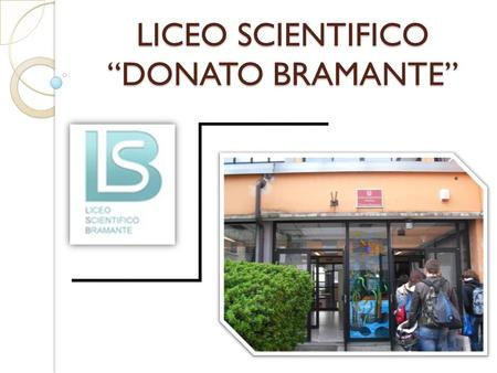 "LICEO SCIENTIFICO ""DONATO BRAMANTE"". PIANI DI STUDIO."