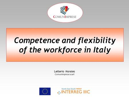 Letterio Morales ComunImprese scarl Competence and flexibility of the workforce in Italy.
