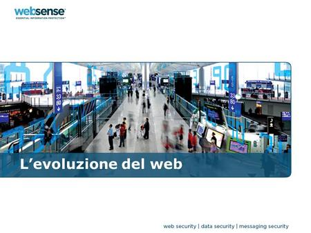L'evoluzione del web. WEBSENSE CONFIDENTIAL Websense oggi? Vendor leader per le soluzioni Web, Messaging e Data Security Fatturato: Pro forma >$350 million.