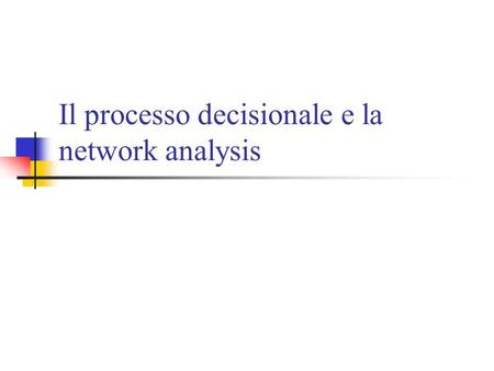 Il processo decisionale e la network analysis