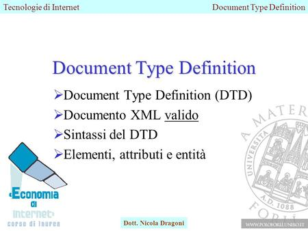 Tecnologie di InternetDocument Type Definition Dott. Nicola Dragoni Document Type Definition  Document Type Definition (DTD)  Documento XML valido 