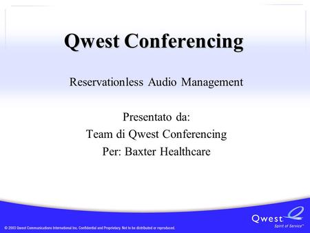 Qwest Conferencing Reservationless Audio Management Presentato da: Team di Qwest Conferencing Per: Baxter Healthcare.